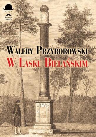 Okładka książki/ebooka Sensacje z dawnych lat. W Lasku Bielańskim