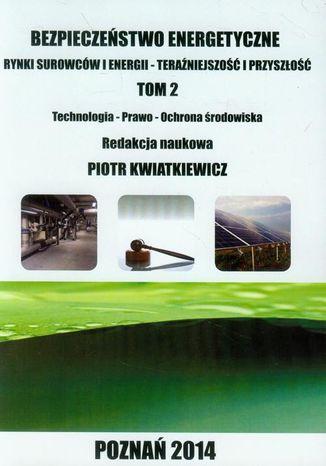 Okładka książki/ebooka Bezpieczeństwo energetyczne Tom 2. Rynki surowców i energii TECHNOLOGIA - PRAWO - OCHRONA ŚRODOWISKA