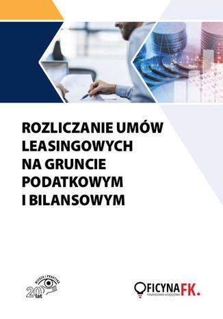 Okładka książki/ebooka Rozliczanie umów leasingowych na gruncie podatkowym i bilansowym