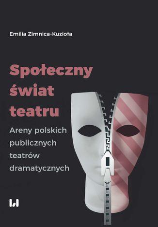 Okładka książki/ebooka Społeczny świat teatru. Areny polskich publicznych teatrów dramatycznych