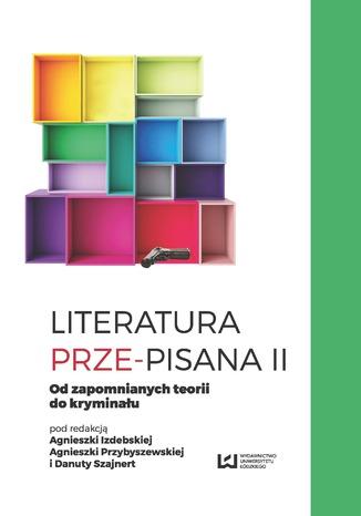 Okładka książki/ebooka Literatura prze-pisana II. Od zapomnianych teorii do kryminału