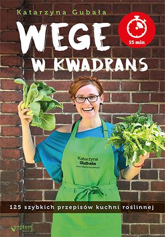 Okładka książki/ebooka Wege w kwadrans. 125 szybkich przepisów kuchni roślinnej