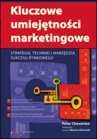 Okładka książki/ebooka Kluczowe umiejętności marketingowe. Strategie, techniki i narzędzia sukcesu rynkowego