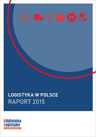 Okładka książki/ebooka Logistyka w Polsce. Raport 2015