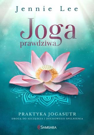 Okładka książki/ebooka Joga prawdziwa. Praktyka Jogasutr drogą do szczęścia i duchowego spełnienia