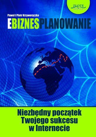 Okładka książki/ebooka Ebiznesplanowanie. Niezbędny początek Twojego sukcesu w Internecie