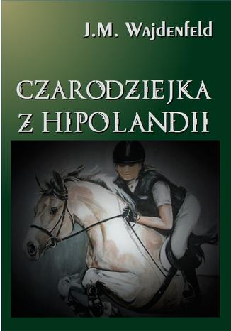 Okładka książki/ebooka Czarodziejka z Hipolandii