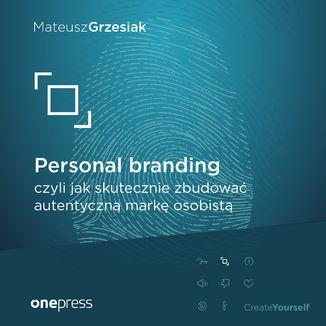 Okładka książki Personal branding, czyli jak skutecznie zbudować autentyczną markę osobistą