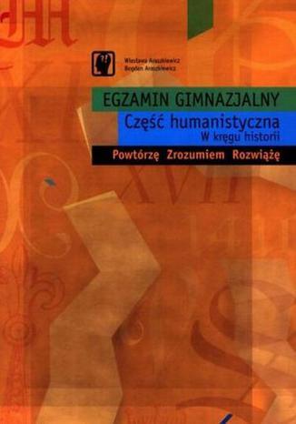 Okładka książki/ebooka Egzamin gimnazjalny Część humanistyczna W kręgu Historii