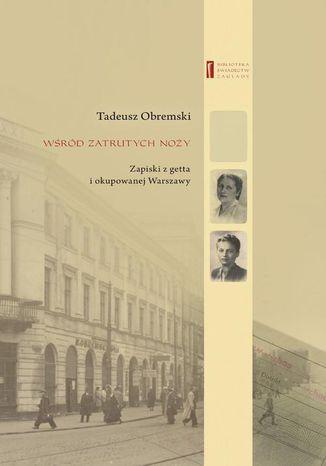 Okładka książki/ebooka Wśród zatrutych noży. Zapiski z getta i okupowanej Warszawy