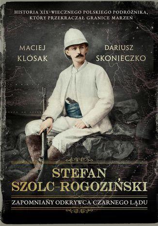 Okładka książki/ebooka Stefan-Szolc Rogoziński. Zapomniany odkrywca Czarnego Lądu