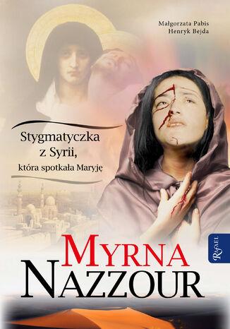 Okładka książki/ebooka Myrna Nazzour. Stygmatyczka z Syrii, która spotkała Maryję