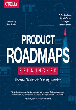 Okładka książki/ebooka Product Roadmaps Relaunched. How to Set Direction while Embracing Uncertainty