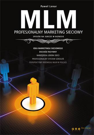 Okładka książki MLM. Profesjonalny marketing sieciowy - sposób na sukces w biznesie