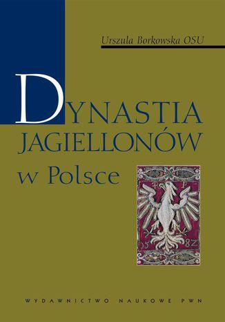 Okładka książki/ebooka Dynastia Jagiellonów w Polsce