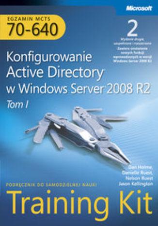 Okładka książki/ebooka Egzamin MCTS 70-640: Konfigurowanie Active Directory w Windows Server 2008 R2 Training Kit. Wydanie II