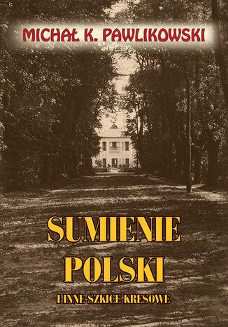 Okładka książki/ebooka Sumienie Polski i inne szkice kresowe