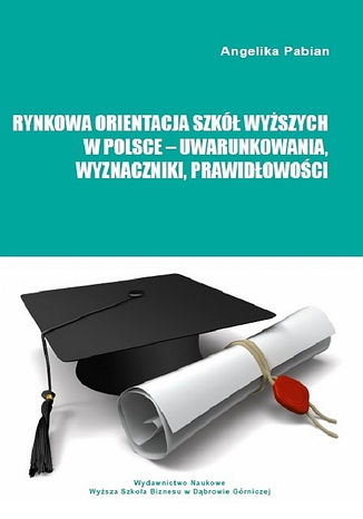 Okładka książki/ebooka Rynkowa orientacja szkół wyższych w Polsce - uwarunkowania, wyznaczniki, prawidłowości