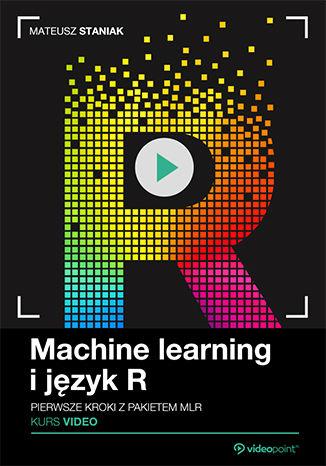 Okładka książki/ebooka Machine learning i język R. Kurs video. Pierwsze kroki z pakietem mlr
