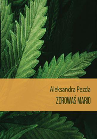 Okładka książki/ebooka Zdrowaś mario. Reportaże o medycznej marihuanie
