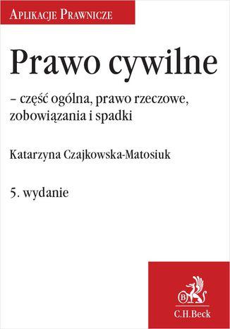 Okładka książki/ebooka Prawo cywilne - część ogólna, prawo rzeczowe i zobowiązania. Wydanie 5