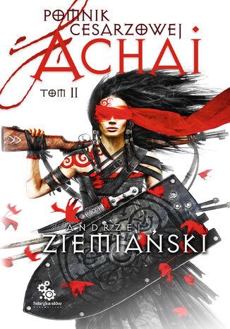 Okładka książki/ebooka Pomnik cesarzowej Achai (Tom 2). Pomnik Cesarzowej Achai t.2