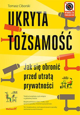 Okładka książki Ukryta tożsamość. Jak się obronić przed utratą prywatności