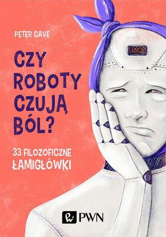 Okładka książki/ebooka Czy roboty czują ból?