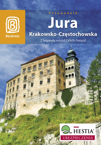 Okładka książki/ebooka Jura Krakowsko - Częstochowska. Z legendą wśród Orlich Gniazd. Wydanie 3