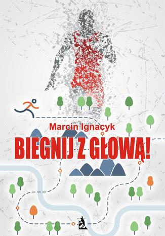 Okładka książki/ebooka Biegnij z głową!
