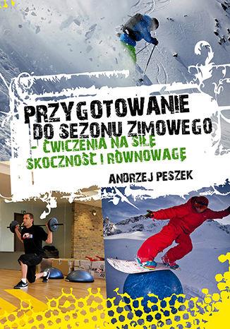Okładka książki/ebooka Przygotowanie do sezonu zimowego - ćwiczenia na siłę, skoczność i równowagę