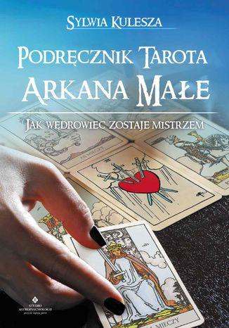 Okładka książki/ebooka Podręcznik Tarota - Arkana Małe. Jak Wędrowiec zostaje Mistrzem