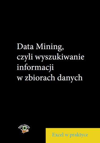Okładka książki/ebooka Data Mining, czyli wyszukiwanie informacji wzbiorach danych