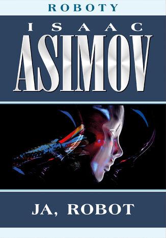 Okładka książki/ebooka Roboty (#1). Ja, robot