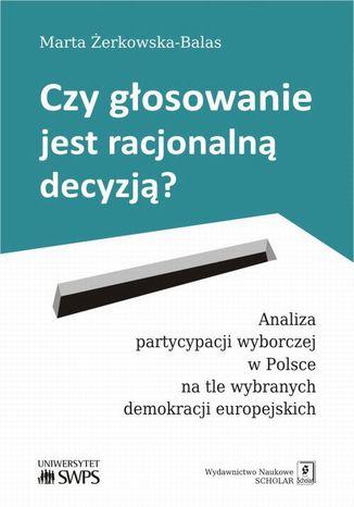 Okładka książki/ebooka Czy głosowanie jest racjonalną decyzją? Analiza partycypacji wyborczej w Polsce na tle wybranych demokracji europejskich