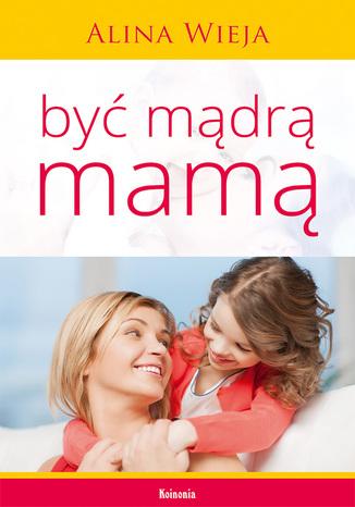 Okładka książki/ebooka Być mądrą mamą