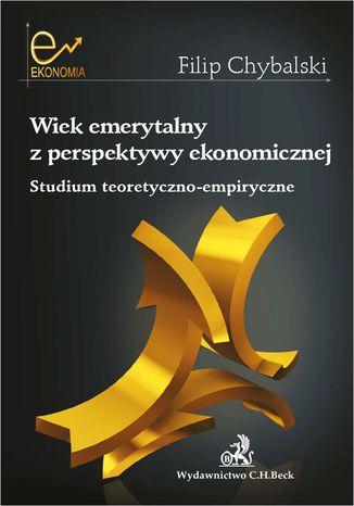 Okładka książki/ebooka Wiek emerytalny z perspektywy ekonomicznej. Studium teoretyczno-empiryczne