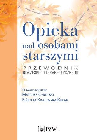 Okładka książki/ebooka Opieka nad osobami starszymi. Przewodnik dla zespołu terapeutycznego