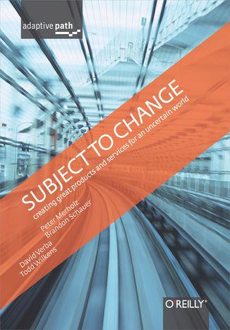 Okładka książki/ebooka Subject To Change: Creating Great Products & Services for an Uncertain World. Adaptive Path on Design
