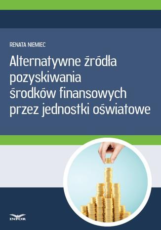 Okładka książki/ebooka Alternatywne źródła pozyskiwania środków finansowych przez jednostki oświatowe