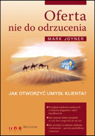 Okładka książki Oferta nie do odrzucenia. Jak otworzyć umysł klienta?