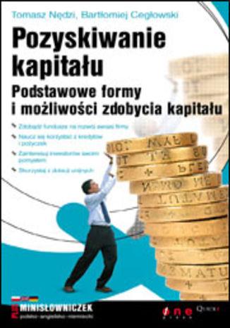 Okładka książki/ebooka Pozyskiwanie kapitału. Podstawowe formy i możliwości zdobycia kapitału