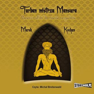 Okładka książki Turban mistrza Mansura. Opowieści sufickie dla mówców i przywódców
