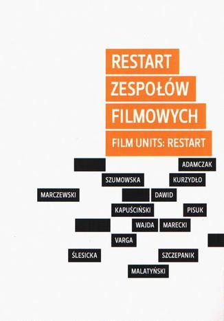 Okładka książki/ebooka Restart zespołów filmowych / Film Units: Restart. Konteksty i charakterystyka