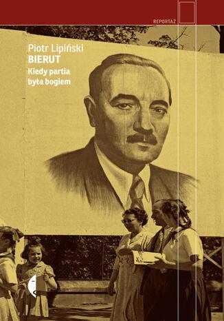 Okładka książki/ebooka Bierut. Kiedy partia była bogiem