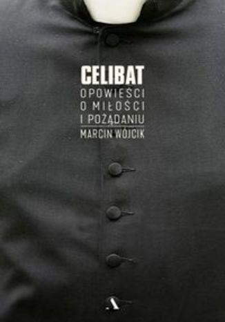 Okładka książki Celibat. Opowieści o miłości i pożądaniu