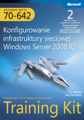 Okładka książki/ebooka Egzamin MCTS 70-642. Konfigurowanie infrastruktury sieciowej Windows Server 2008 R2. Training Kit z płytą CD