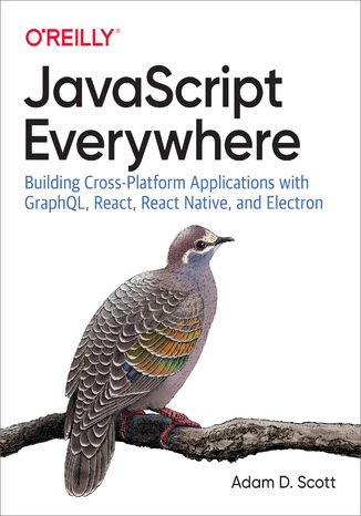 Okładka książki/ebooka JavaScript Everywhere. Building Cross-Platform Applications with GraphQL, React, React Native, and Electron
