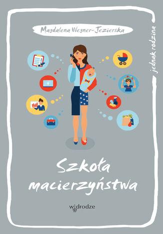 Okładka książki/ebooka Szkoła macierzyństwa