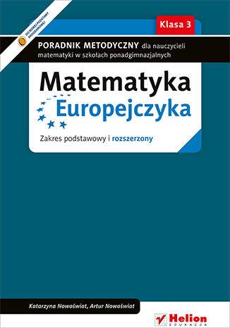 Okładka książki/ebooka Matematyka Europejczyka. Poradnik metodyczny dla nauczycieli matematyki w szkołach ponadgimnazjalnych. Zakres podstawowy i rozszerzony. Klasa 3